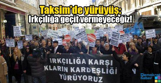 Taksim'de yürüyüş: Irkçılığa geçit vermeyeceğiz!
