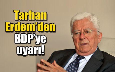 Tarhan Erdem'den BDP'ye uyarı!