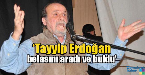 'Tayyip Erdoğan belasını aradı ve buldu'