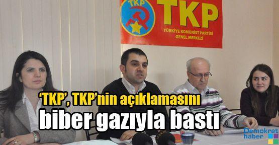 TKP'nin açıklamasını biber gazıyla bastılar