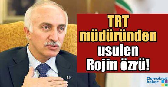 TRT müdüründen usulen Rojin özrü!