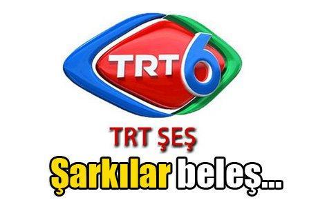 TRT Şeş, şarkılar beleş…