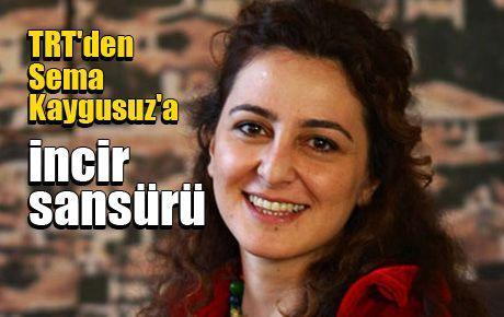TRT'den Sema Kaygusuz'a incir sansürü