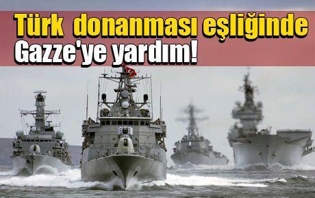 Türk  donanması eşliğinde Gazze'ye yardım!