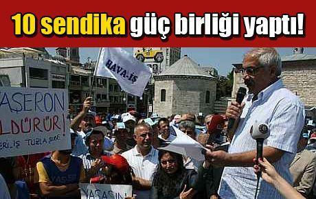 Türk-İş üyesi 10 sendika güç birliği yaptı!