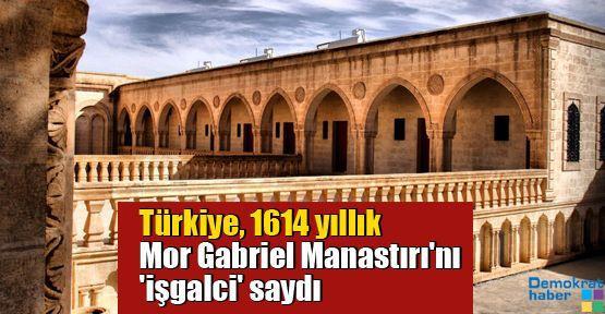 Türkiye, 1614 yıllık Mor Gabriel Manastırı'nı 'işgalci' saydı