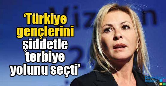 'Türkiye gençlerini şiddetle terbiye yolunu seçti'