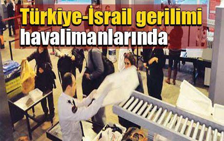 Türkiye-İsrail gerilimi havalimanlarında