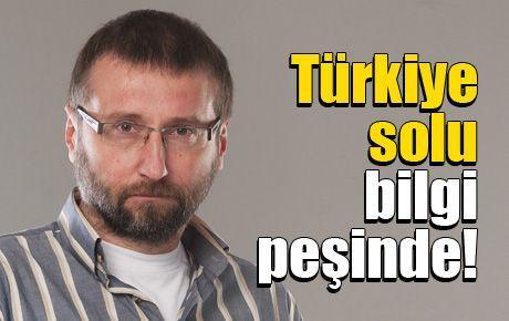 Türkiye solu bilgi peşinde!