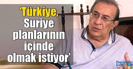 'Türkiye, Suriye planlarının içinde olmak istiyor'