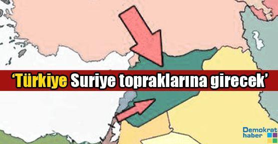 'Türkiye Suriye topraklarına girecek'