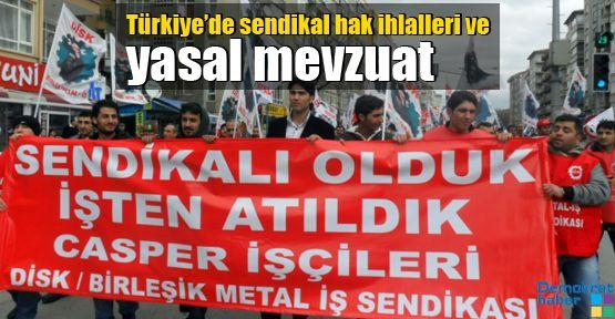Türkiye'de sendikal hak ihlalleri ve yasal mevzuat