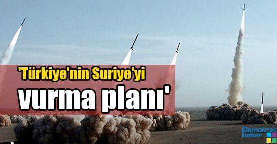 'Türkiye'nin Suriye'yi vurma planı'