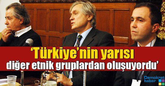 'Türkiye'nin yarısı diğer etnik gruplardan oluşuyordu'