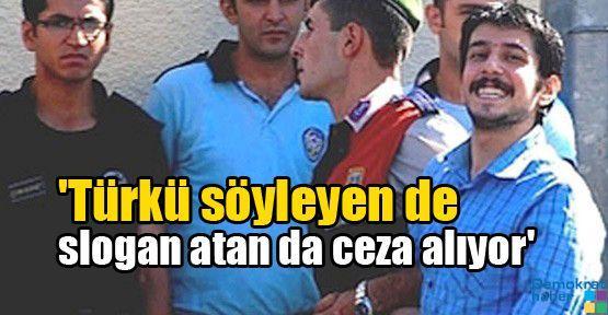 'Türkü söyleyen de slogan atan da ceza alıyor'