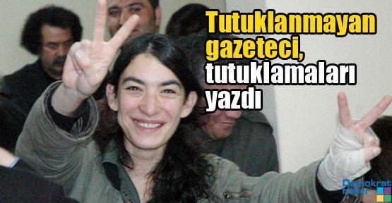Tutuklanmayan gazeteci, tutuklananları yazdı