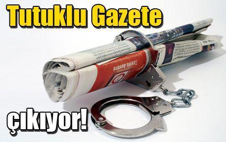 Tutuklu Gazete çıkıyor!