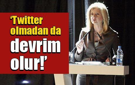 'Twitter olmadan da devrim olur!'