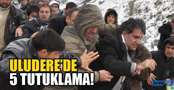 ULUDERE'DE 5 TUTUKLAMA!