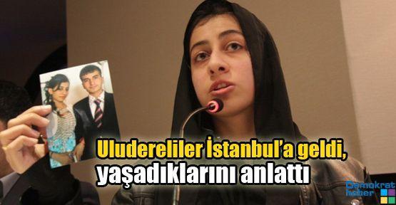 Uludereliler İstanbul'a geldi, yaşadıklarını anlattı