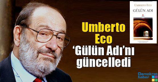 Umberto Eco 'Gülün Adı'nı güncelledi