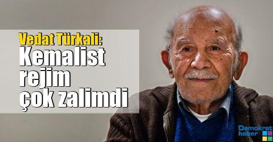Vedat Türkali: Kemalist rejim çok zalimdi