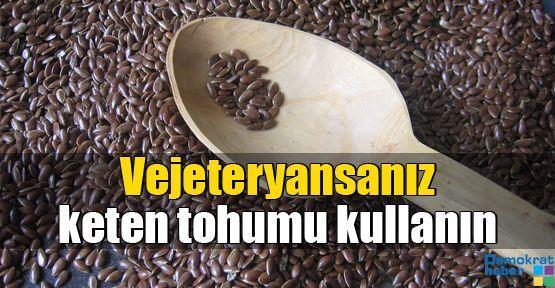 Vejeteryansanız keten tohumu kullanın