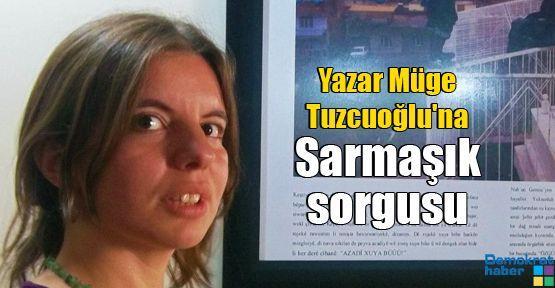 Yazar Müge Tuzcuoğlu'na Sarmaşık sorgusu