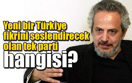 Yeni bir Türkiye fikrini seslendirecek olan tek parti hangisi?