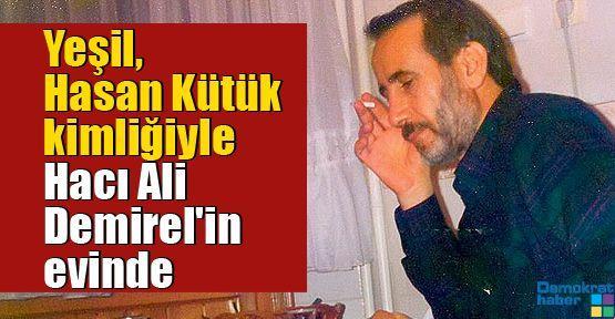 Yeşil, Hasan Kütük kimliğiyle Hacı Ali Demirel'in evinde