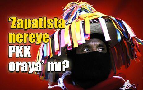 'Zapatista nereye PKK oraya' mı?