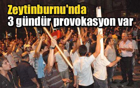 Zeytinburnu'nda 3 gündür provokasyon var